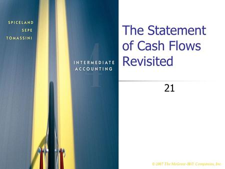 © 2007 The McGraw-Hill Companies, Inc. McGraw-Hill/Irwin The Statement of Cash Flows Revisited 21.