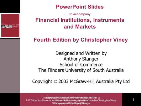 Copyright 2003 McGraw-Hill Australia Pty Ltd PPT Slides t/a Financial Institutions, Instruments and Markets 4/e by Christopher Viney Slides prepared by.
