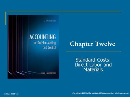 McGraw-Hill/Irwin Copyright © 2011 by The McGraw-Hill Companies, Inc. All rights reserved. Standard Costs: Direct Labor and Materials Chapter Twelve.