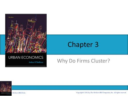 Chapter 3 Why Do Firms Cluster? McGraw-Hill/Irwin
