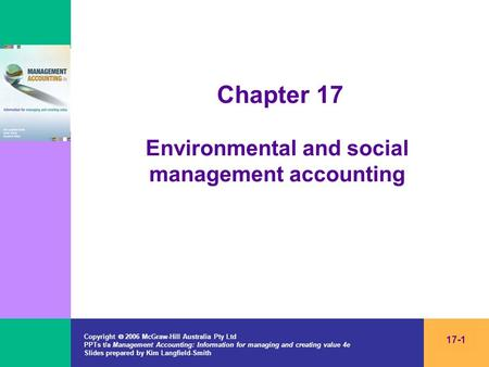 Copyright 2006 McGraw-Hill Australia Pty Ltd PPTs t/a Management Accounting: Information for managing and creating value 4e Slides prepared by Kim Langfield-Smith.
