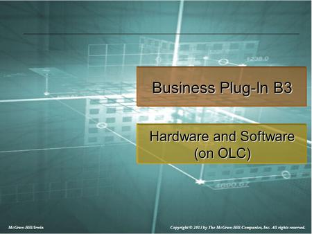 McGraw-Hill/Irwin Copyright © 2013 by The McGraw-Hill Companies, Inc. All rights reserved. Business Plug-In B3 Hardware and Software (on OLC)