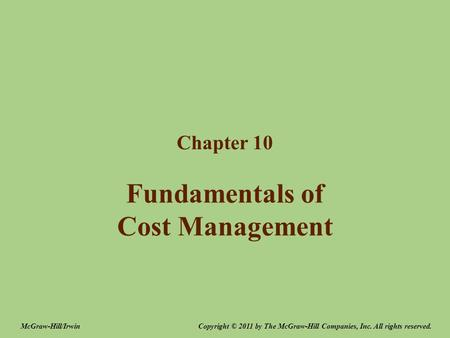 Fundamentals of Cost Management Chapter 10 Copyright © 2011 by The McGraw-Hill Companies, Inc. All rights reserved.McGraw-Hill/Irwin.