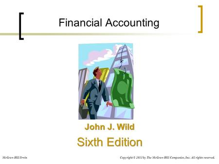 Financial Accounting John J. Wild Sixth Edition John J. Wild Sixth Edition Copyright © 2013 by The McGraw-Hill Companies, Inc. All rights reserved.McGraw-Hill/Irwin.