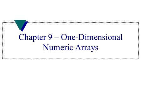 Chapter 9 – One-Dimensional Numeric Arrays. Array u Data structure u Grouping of like-type data u Indicated with brackets containing positive integer.