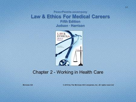 Chapter 2 - Working in Health Care McGraw-Hill © 2010 by The McGraw-Hill Companies, Inc. All rights reserved 2-1.