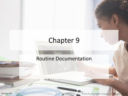 9-1 Chapter 9 Routine Documentation © 2012 The McGraw-Hill Companies, Inc. All rights reserved. McGraw-Hill.