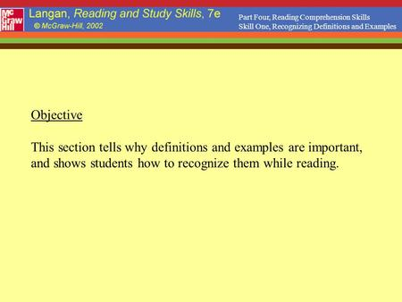 Objective This section tells why definitions and examples are important, and shows students how to recognize them while reading. Part Four, Reading Comprehension.