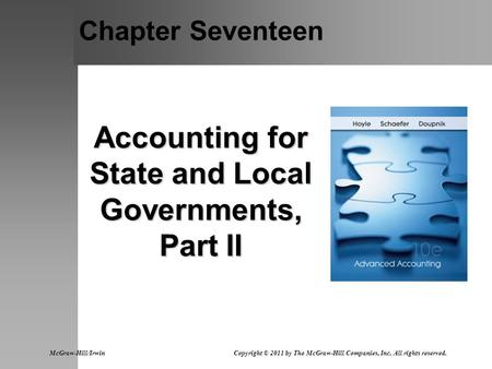 Chapter Seventeen Accounting for State and Local Governments, Part II McGraw-Hill/Irwin Copyright © 2011 by The McGraw-Hill Companies, Inc. All rights.