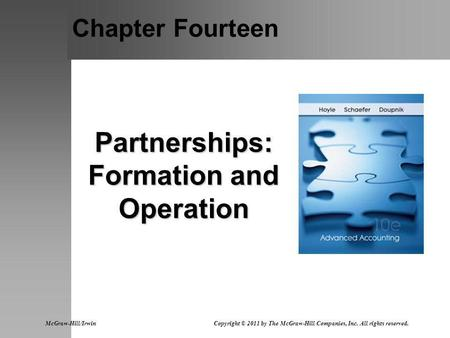 Chapter Fourteen Partnerships: Formation and Operation McGraw-Hill/Irwin Copyright © 2011 by The McGraw-Hill Companies, Inc. All rights reserved.