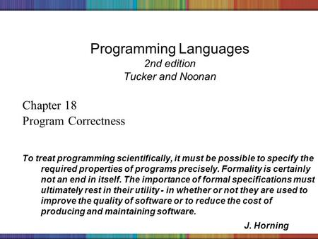 Copyright © 2006 The McGraw-Hill Companies, Inc. Programming Languages 2nd edition Tucker and Noonan Chapter 18 Program Correctness To treat programming.