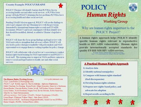 POLICY Human Rights Why are human rights important to the POLICY Project? A human rights approach helps POLICY identify specific human rights relevant.