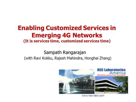 Enabling Customized Services in Emerging 4G Networks (It is services time, customized services time) Sampath Rangarajan (with Ravi Kokku, Rajesh Mahindra,