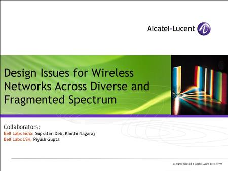 All Rights Reserved © Alcatel-Lucent 2006, ##### Design Issues for Wireless Networks Across Diverse and Fragmented Spectrum Collaborators: Bell Labs India: