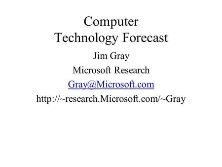 Computer Technology Forecast Jim Gray Microsoft Research