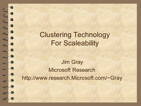 Clustering Technology For Scaleability Jim Gray Microsoft Research