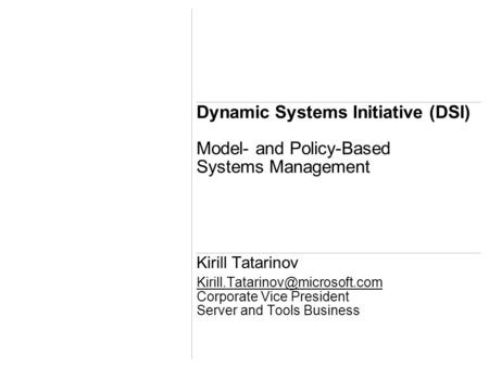 Dynamic Systems Initiative (DSI) Model- and Policy-Based Systems Management Kirill Tatarinov