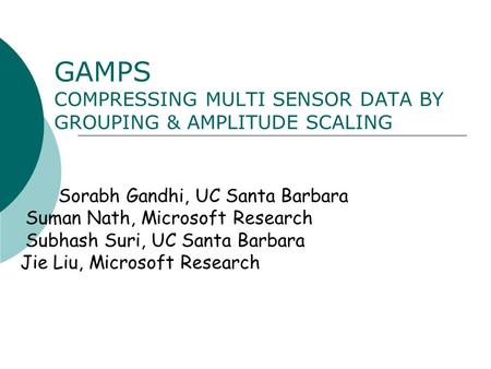 GAMPS COMPRESSING MULTI SENSOR DATA BY GROUPING & AMPLITUDE SCALING