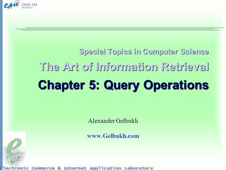 Special Topics in Computer Science The Art of Information Retrieval Chapter 5: Query Operations Alexander Gelbukh www.Gelbukh.com.