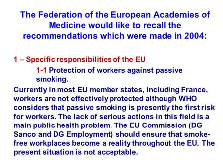 The Federation of the European Academies of Medicine would like to recall the recommendations which were made in 2004: 1 – Specific responsibilities of.
