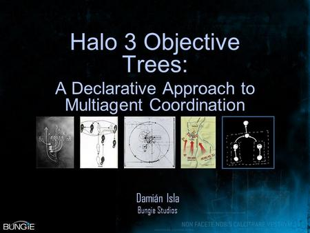 Halo 3 Objective Trees: A Declarative Approach to Multiagent Coordination Damián Isla Bungie Studios.