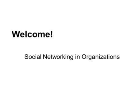 Welcome! Social Networking in Organizations. CSCW Workshop San Diego, Nov 8, 2008 Joan DiMicco, David Millen, Werner Geyer (IBM) Jonathan Grudin (Microsoft)