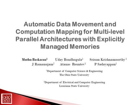Automatic Data Movement and Computation Mapping for Multi-level Parallel Architectures with Explicitly Managed Memories Muthu Baskaran 1 Uday Bondhugula.