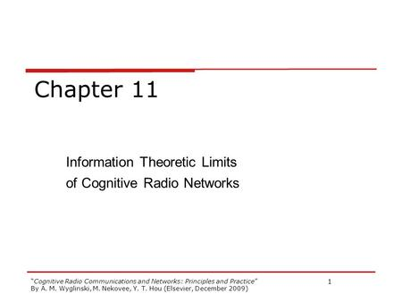 Cognitive Radio Communications and Networks: Principles and Practice By A. M. Wyglinski, M. Nekovee, Y. T. Hou (Elsevier, December 2009) 1 Chapter 11 Information.