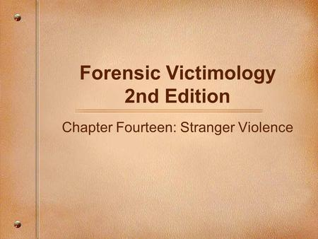 Forensic Victimology 2nd Edition Chapter Fourteen: Stranger Violence.