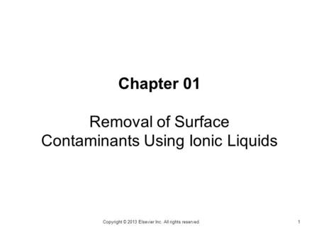 Chapter 01 Removal of Surface Contaminants Using Ionic Liquids 1Copyright © 2013 Elsevier Inc. All rights reserved.