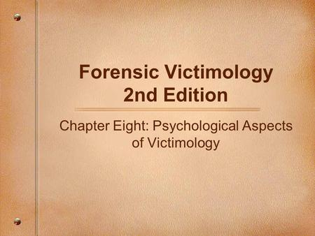 Forensic Victimology 2nd Edition Chapter Eight: Psychological Aspects of Victimology.