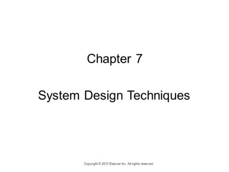 1 Copyright © 2013 Elsevier Inc. All rights reserved. Chapter 7 System Design Techniques.