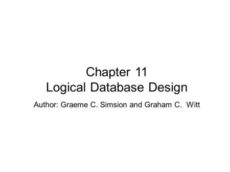 Author: Graeme C. Simsion and Graham C. Witt Chapter 11 Logical Database Design.