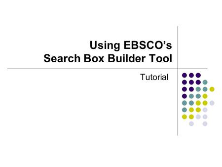Using EBSCOs Search Box Builder Tool Tutorial. Would you like to promote your EBSCOhost resources by adding an easy-to-use search box to your website?