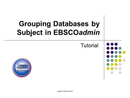 Support.ebsco.com Grouping Databases by Subject in EBSCOadmin Tutorial.