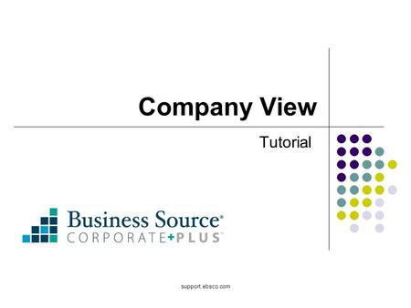 Support.ebsco.com Company View Tutorial. Welcome to EBSCOs Company View tutorial, designed to provide users with an overview of how to use the Company.