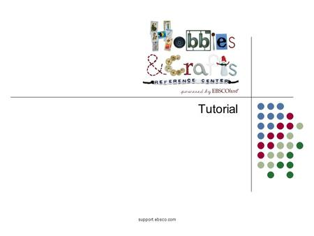 Support.ebsco.com Tutorial. Welcome to EBSCOs Hobbies & Crafts Reference Center (HCRC) tutorial. HCRC is a comprehensive database that provides detailed.