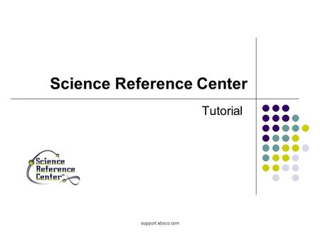 Support.ebsco.com Science Reference Center Tutorial.