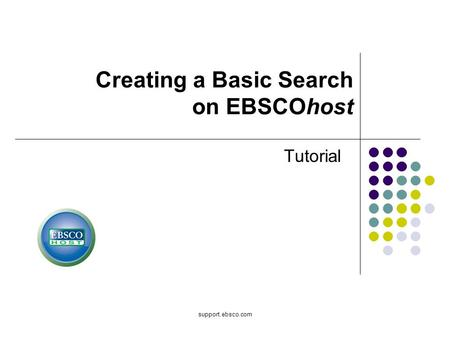 Support.ebsco.com Tutorial Creating a Basic Search on EBSCOhost.