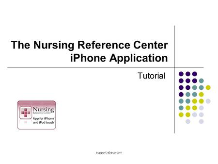 Support.ebsco.com The Nursing Reference Center iPhone Application Tutorial.