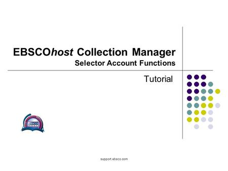 Support.ebsco.com EBSCOhost Collection Manager Selector Account Functions Tutorial.