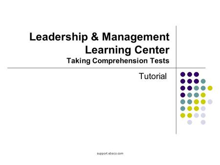 Support.ebsco.com Leadership & Management Learning Center Taking Comprehension Tests Tutorial.