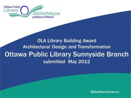 OLA Library Building Award Architectural Design and Transformation Ottawa Public Library Sunnyside Branch submitted May 2012 BiblioOttawaLibrary.ca.