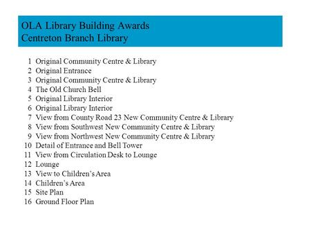 OLA Library Building Awards Centreton Branch Library 1 Original Community Centre & Library 2 Original Entrance 3 Original Community Centre & Library 4.