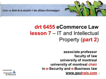 1 drt 6455 eCommerce Law lesson 7 – IT and Intellectual Property (part 2) associate professor faculty of law university of montreal university of montreal.