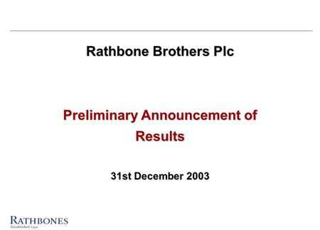 Rathbone Brothers Plc Preliminary Announcement of Results 31st December 2003.