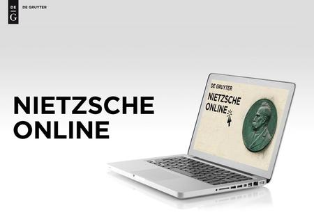 Nietzsche Online. The Database and Its Users Nietzsche Online brings together all the De Gruyter editions, interpretations and reference works relating.
