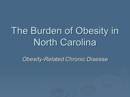The Burden of Obesity in North Carolina Obesity-Related Chronic Disease.
