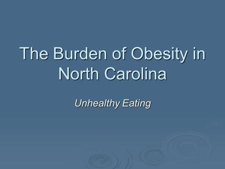 The Burden of Obesity in North Carolina Unhealthy Eating.