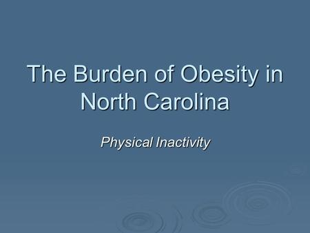 The Burden of Obesity in North Carolina Physical Inactivity.